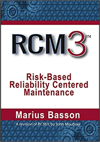 RCM3: Risk-Based Reliability Centered Maintenance Third Edition by Marius Basson , Aladon  PDF Download