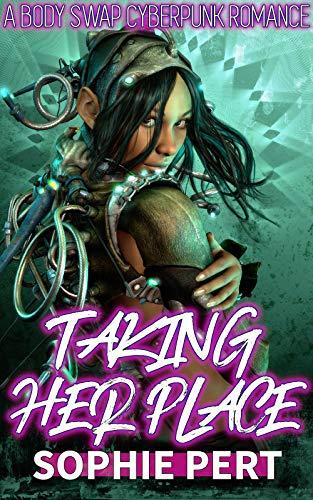 Taking Her Place: A Body Swap Cyberpunk Romance