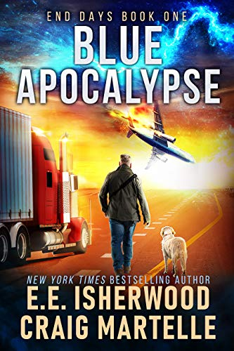 Blue Apocalypse: A Post-Apocalyptic Adventure (End Days Book 1) by [Isherwood, E.E. , Martelle, Craig]