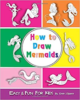 How To Draw Mermaids Easy Fun Drawing Book For Kids Age 6 8 Emin