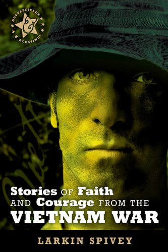 Read Online Stories of Faith and Courage from the Vietnam War (Battlefields & Blessings) pdf epub