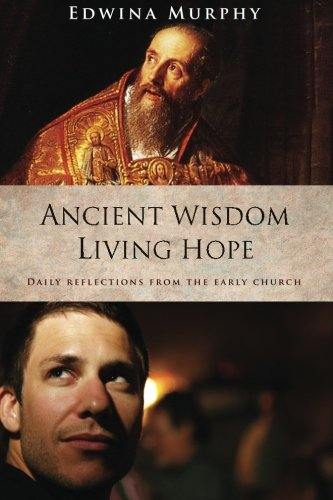 Download Ancient Wisdom Living Hope: Daily Reflections from the Early Church pdf