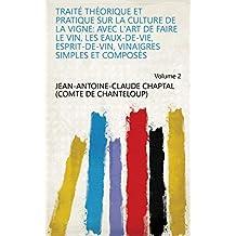 Traité théorique et pratique sur la culture de la vigne: avec l'art de faire le vin, les eaux-de-vie, esprit-de-vin, vinaigres simples et composés Volume 2 (French Edition)