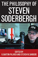 The Philosophy of Steven Soderbergh (The Philosophy of Popular Culture) Kindle Edition