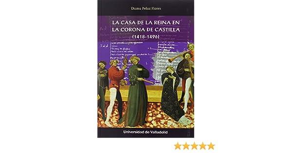 Casa de la Reina en la Corona de Castilla (1418-1496): Amazon.es ...