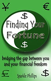Finding Your Fortune - bridging the gap between you and your financial freedom (Love and Money Relationships Books Book 1) by [Phillips, Sparkle]