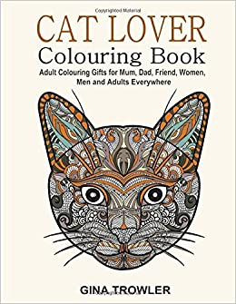 Cat Lover Adult Colouring Book Best Gifts For Mum Dad Friend Women Men And Adults Everywhere Beautiful Cats