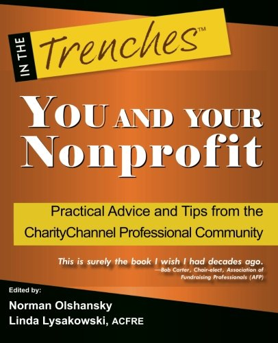 YOU and Your Nonprofit: Practical Advice and Tips from the CharityChannel Professional Community (In the Trenches)