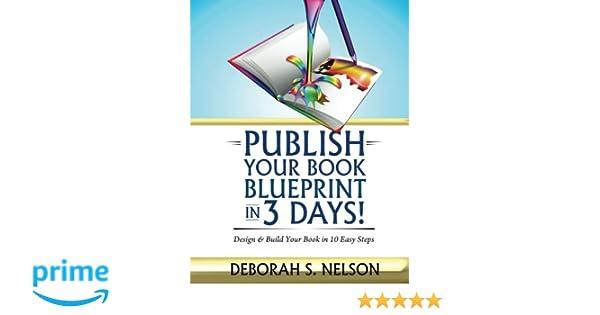 Publish your book blueprint in 3 days design build your book in publish your book blueprint in 3 days design build your book in 10 easy steps deborah s nelson 9780615921716 amazon books malvernweather Choice Image