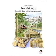 Les Resineux T.3: Bois, Utilisations, Economie