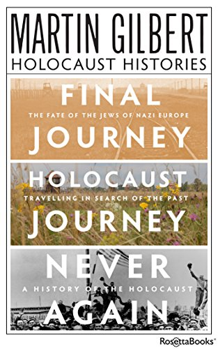 Martin Gilbert's Holocaust Histories: Final Journey, Holocaust Journey, Never Again