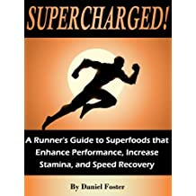 Supercharged!  A Runner's Guide to Superfoods that Enhance Performance, Increase Stamina, and Speed Recovery