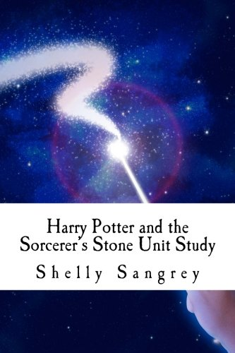 Harry Potter and the Sorceror's Stone Unit Study (Harry Potter Unit Studies) (Volume 1)