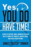 #4: Yes, You Do Have Time!: Learn to Capture the Small Moments in Each Day to Complete Projects, Reach Goals, and Build Income