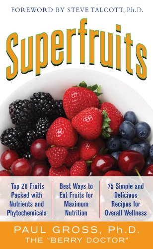 Superfruits: (Top 20 Fruits Packed with Nutrients and Phytochemicals, Best Ways to Eat Fruits for Maximum Nutrition, and 75 Simple and Delicious Recipes by Paul M. Gross