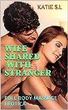 wife shared with stranger full body massage erotica