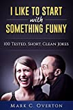 I Like to Start with Something Funny: 100 Tested, Short, Clean Jokes