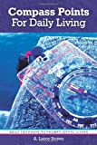 Compass Points for Daily Living, A. Leroy Brown, 1449714366