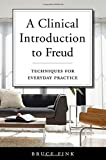 """Bruce Fink, """"A Clinical Introduction to Freud: Techniques for Everyday Practice"""" (Norton, 2017)"""