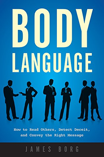 Body Language: How to Read Others, Detect Deceit, and Convey the Right Message cover