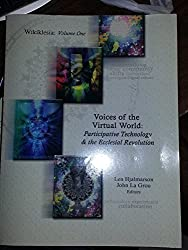 Wikiklesia Project: Volume One - Voices of the Virtual World: Participative Technology & the Ecclesial Revolution