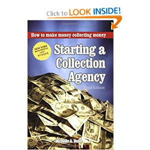 Starting a Collection Agency, How to make money collecting money Third Edition Michelle A. Dunn