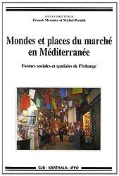 Mondes et places du marché en Méditerranée. Formes sociales et spatiales de l'échange