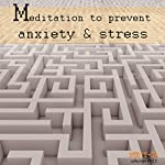 Meditation to Prevent Anxiety & Stress | Lluis Ayza