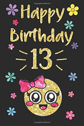 Happy Birthday Year Journal, Happy Birthday 13: Emoji Happy 13th Birthday Journal Notebook, Birthday Emojis Journal for 13 Year Old Girls, Writing, ... Girl! (Memory Keepers for Kids) (Volume 13)