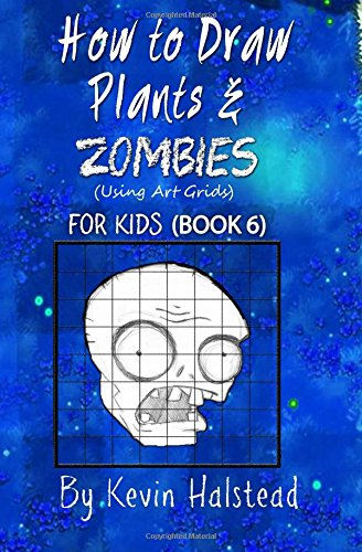 How to Draw Plants and Zombies for Kids (Book 6): How to Draw Video Game Characters Step by Step (Drawing Video Game Characters) (Volume 6)