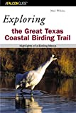 Exploring the Great Texas Coastal Birding Trail: Highlights of a Birding Mecca (Exploring Series)