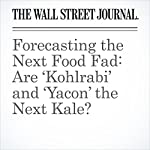 Forecasting the Next Food Fad: Are 'Kohlrabi' and 'Yacon' the Next Kale? | Karen Stabiner
