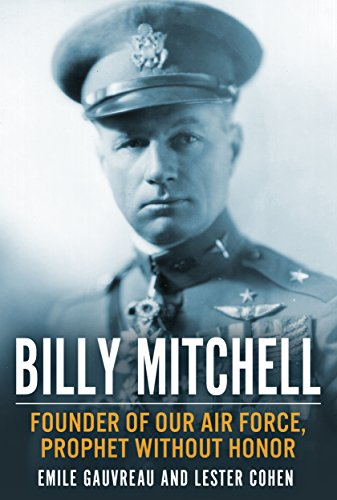 Billy Mitchell: Founder of Our Air Force, Prophet Without Honor by [Gauvreau,Emile, Cohen,Lester]