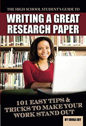 Great Tips - The High School Student's Guide to Writing a Great Research Paper  101 Easy Tips & Tricks to Make Your Work Stand Out