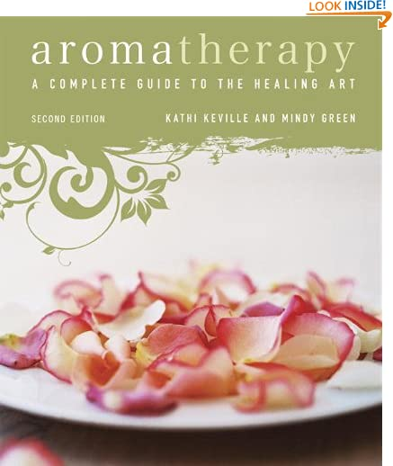 Aromatherapy: A Complete Guide to the Healing Art by Kathi Keville