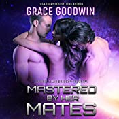 Mastered by Her Mates: Interstellar Bride Series, Book 6   Grace Goodwin