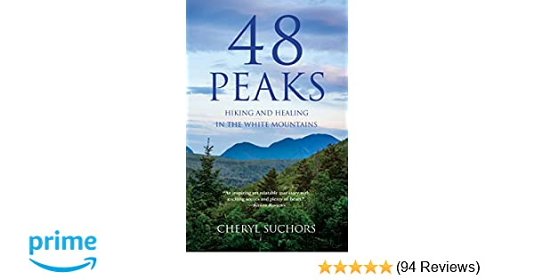 48 Peaks: Hiking and Healing in the White Mountains: Cheryl
