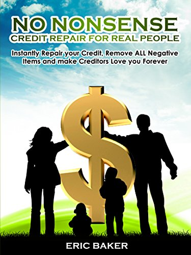5 PROVEN TIPS TO IMPROVE YOUR CREDIT SCORE BY 100 UNITS: No Nonsense Credit Repair for Real People. Instantly Repair your Credit, Remove ALL Negative Items and make Creditors Love you Forever