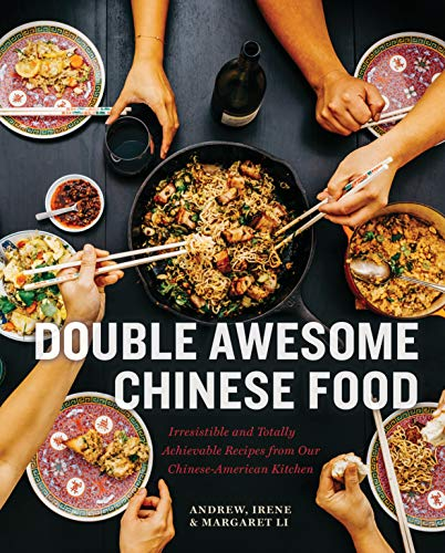 Double Awesome Chinese Food: Irresistible and Totally Achievable Recipes from Our Chinese-American Kitchen by Margaret Li, Irene Li, Andrew Li
