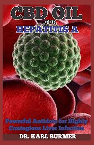 CBD OIL FOR HEPATITIS A: Powerful Antidote for Highly Contagious Liver Infection