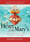 A Heart Like Mary's: 31 Daily Meditations to Help You Live and Love as She Does