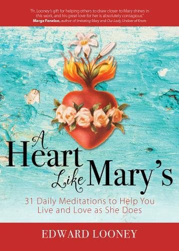 A Heart Like Mary's: 31 Daily Meditations to Help You Live and Love As She Does - Mothers Heart