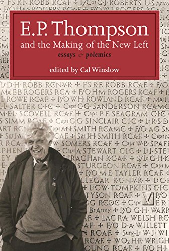 E.P. Thompson and the Making of the New Left: Essays and Polemics