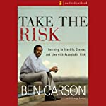 Take the Risk: Learning to Identify, Choose, and Live with Acceptable Risk | Ben Carson M.D.,Gregg Lewis