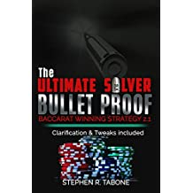 The Ultimate Silver Bullet Proof Baccarat Winning Strategy 2.1: Every Casino Baccarat (Punto Banco) Gambler Serious About Winning Should Read This 2.1 Book (The Ultimate Baccarat Winning Strategy 1)