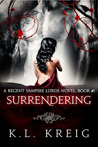 Surrendering: A Regent Vampire Lords Novel, Book #1 by [Kreig, K.L.]