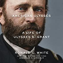 American Ulysses: A Life of Ulysses S. Grant Audiobook by Ronald C. White Narrated by Arthur Morey