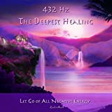 zen energy - 432hz: The Deepest Healing to Let Go of All Negative Energy