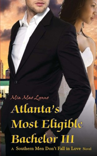 Atlanta's Most Eligible Bachelor III (Southern Men Don't Fall In Love) (Volume 4)