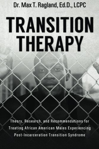 Search : Transition Therapy:: Theory, Research, and Recommendations for Treating African American Males Experiencing Post-Incarceration Transition Syndrome